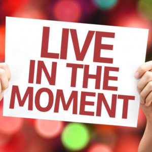 Live in the Moment of NOW