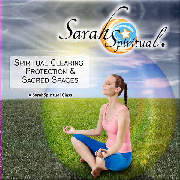 Class: Spiritual Clearing, Protection & Sacred Spaces